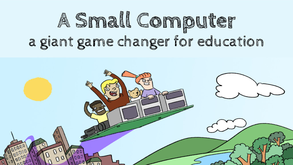 A Small Computer a giant game changer for educa...