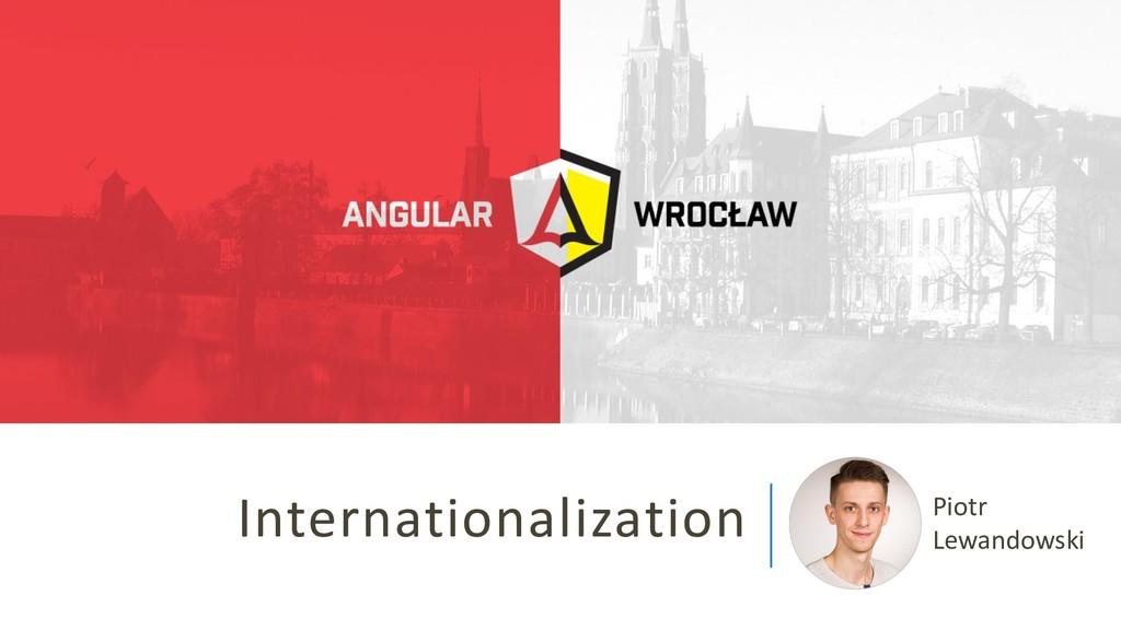 Internationalization Piotr Lewandowski