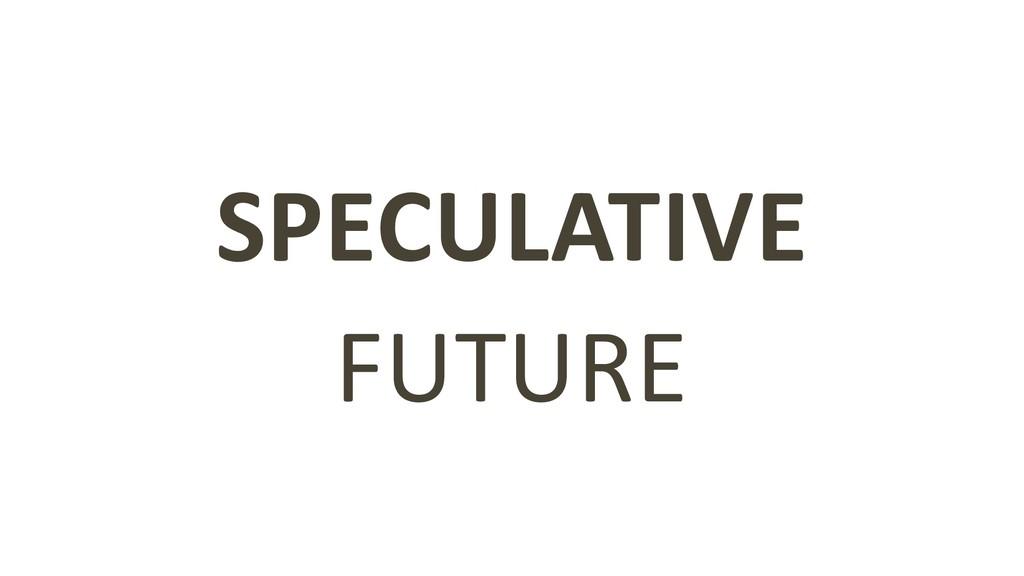 SPECULATIVE FUTURE