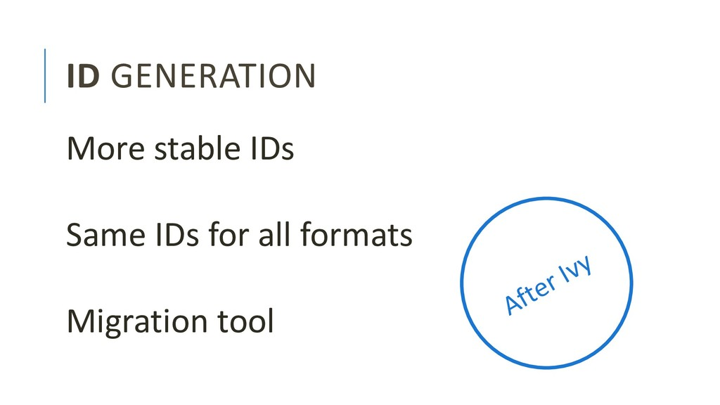 ID GENERATION More stable IDs Same IDs for all ...