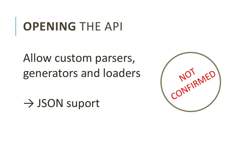 OPENING THE API Allow custom parsers, generator...