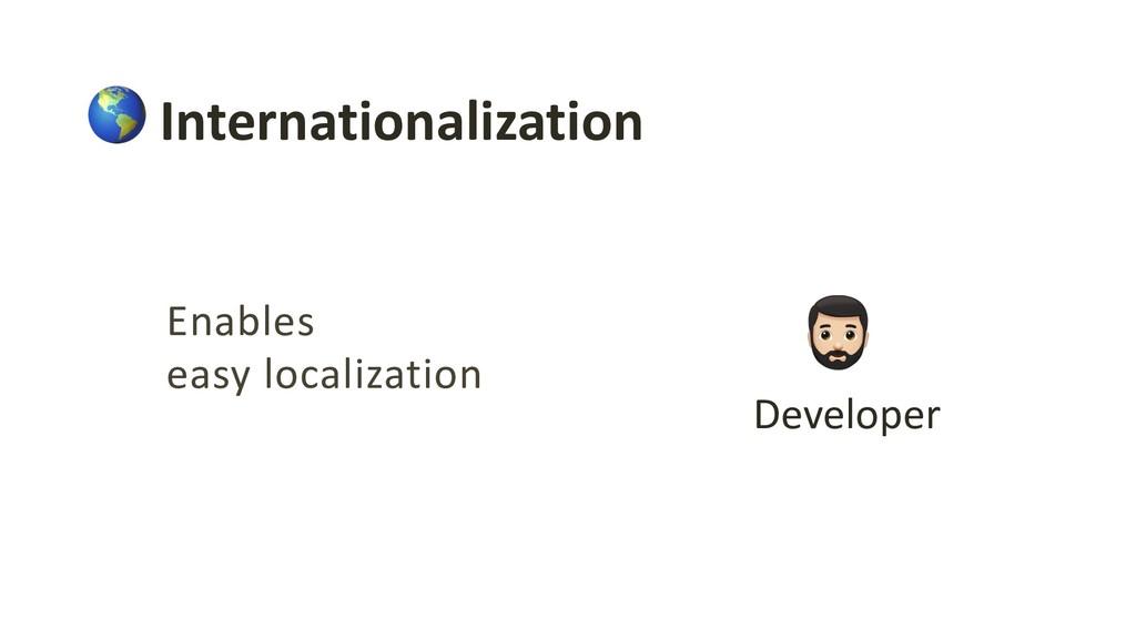Enables easy localization ! Internationalizatio...