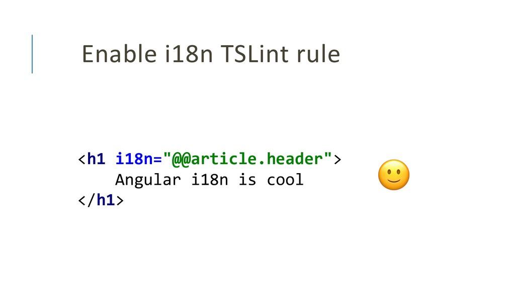 """Enable i18n TSLint rule <h1 i18n=""""@@article.hea..."""