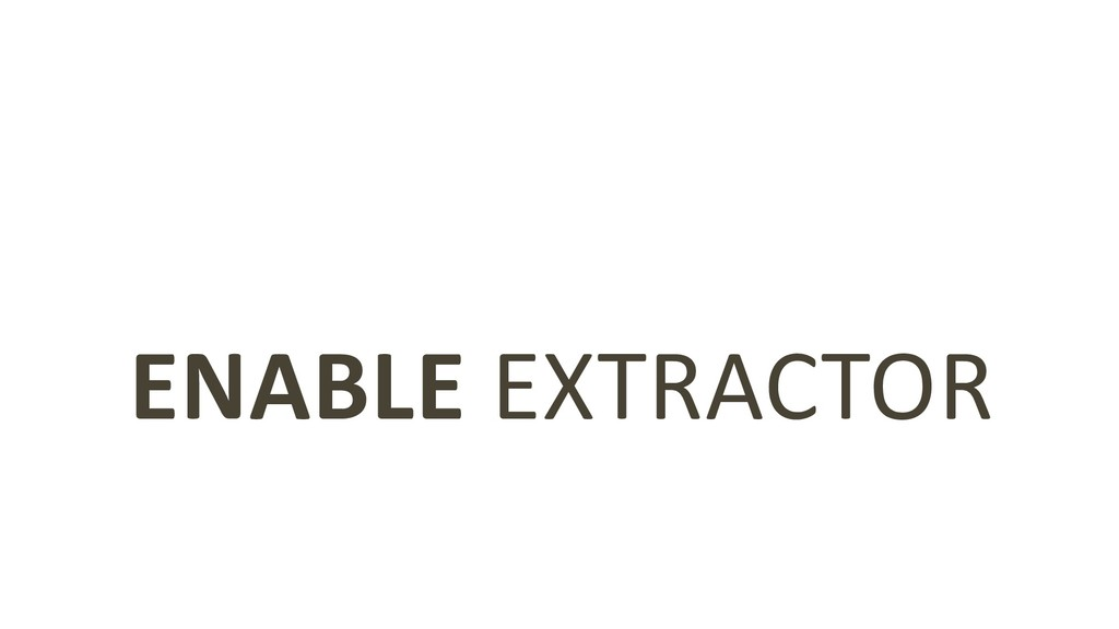 ENABLE EXTRACTOR