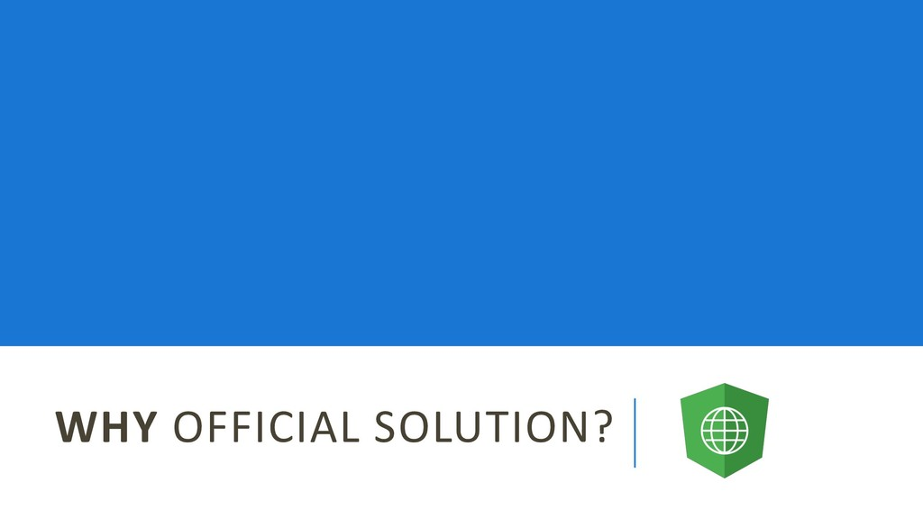 WHY OFFICIAL SOLUTION?