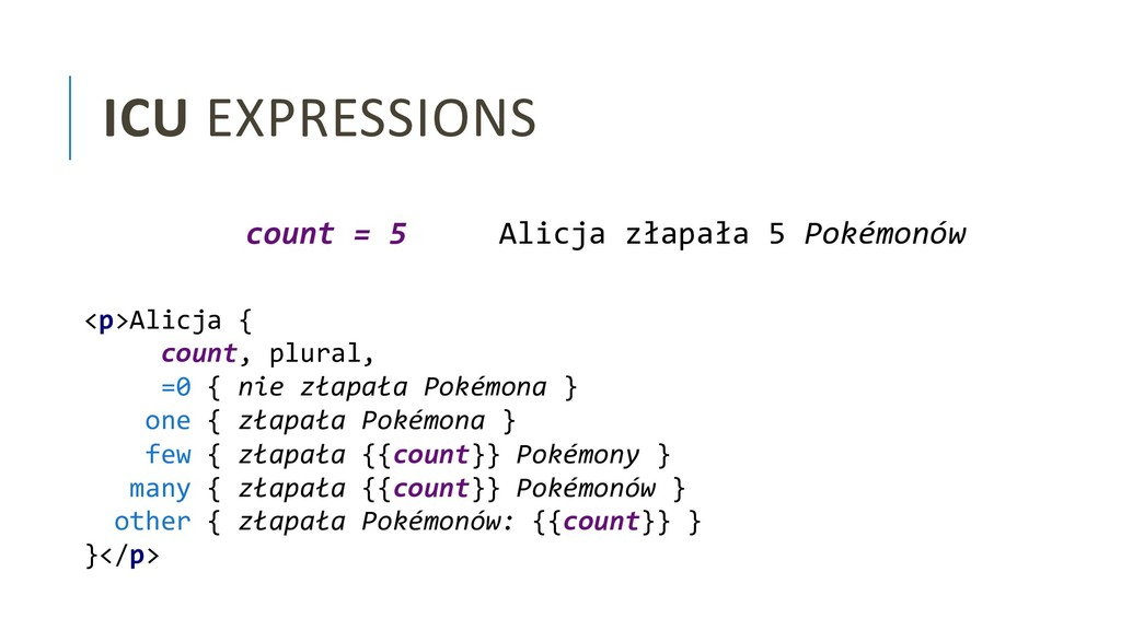 ICU EXPRESSIONS <p>Alicja { count, plural, =0 {...