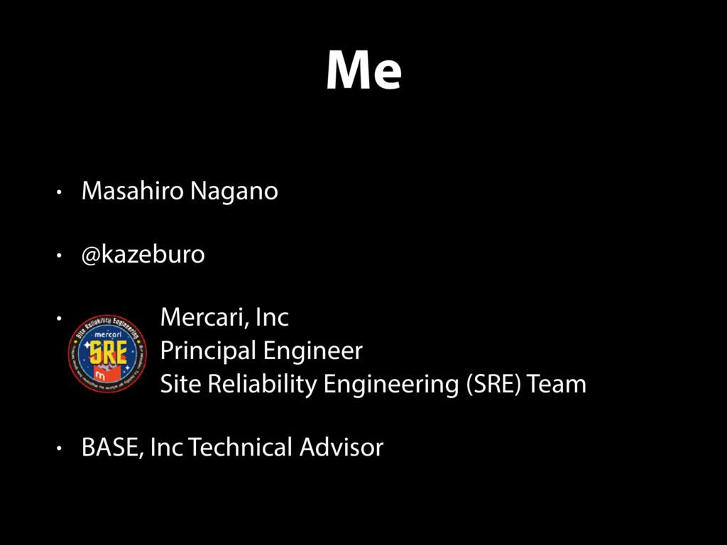 Me • Masahiro Nagano • @kazeburo • Mercari, Inc...