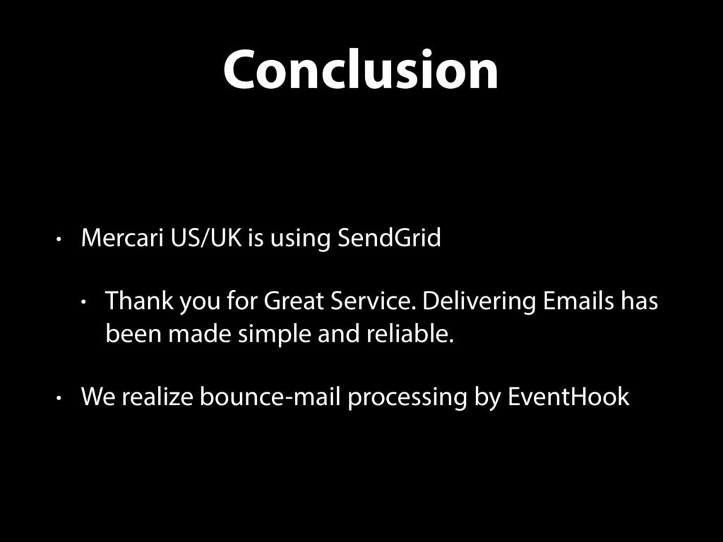 Conclusion • Mercari US/UK is using SendGrid • ...