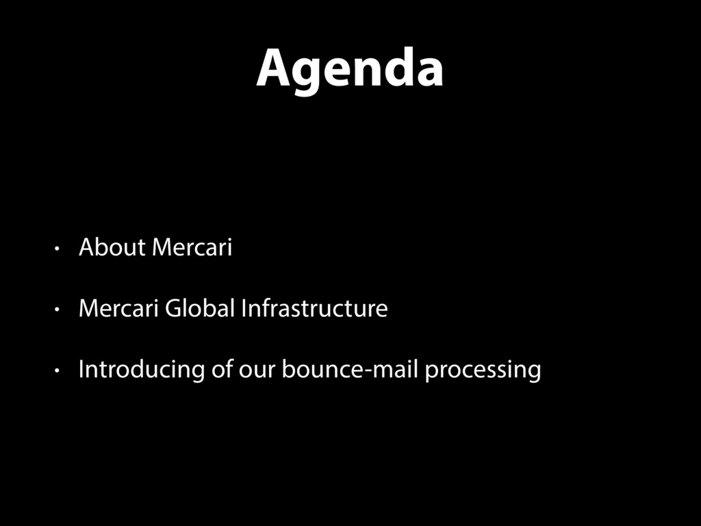 Agenda • About Mercari • Mercari Global Infrast...