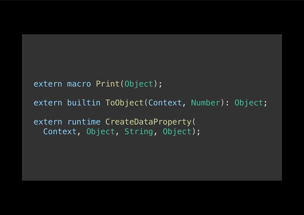 extern macro Print(Object);! ! extern builtin T...
