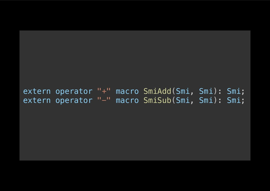 """extern operator """"+"""" macro SmiAdd(Smi, Smi): Smi..."""