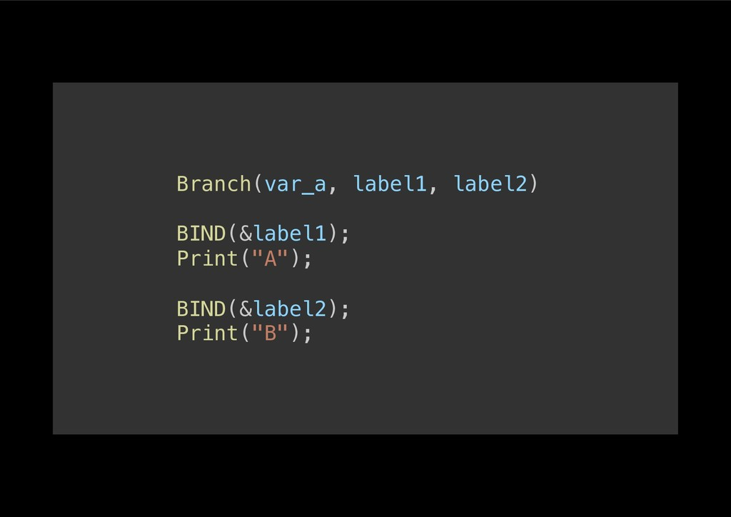 Branch(var_a, label1, label2)! ! BIND(&label1);...