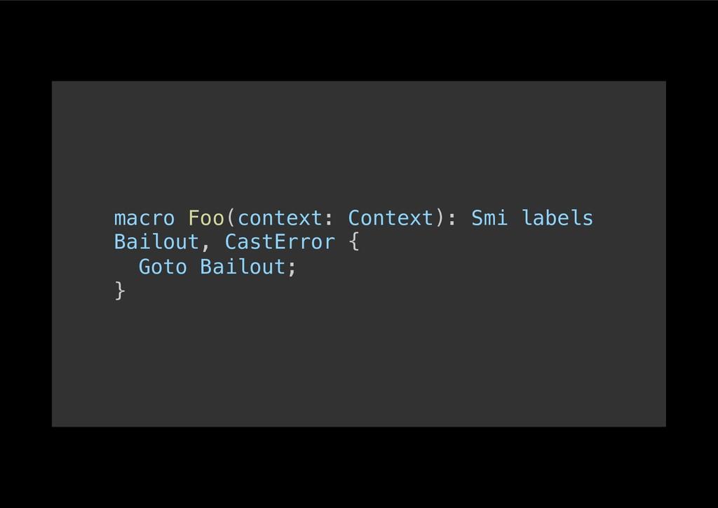 macro Foo(context: Context): Smi labels Bailout...