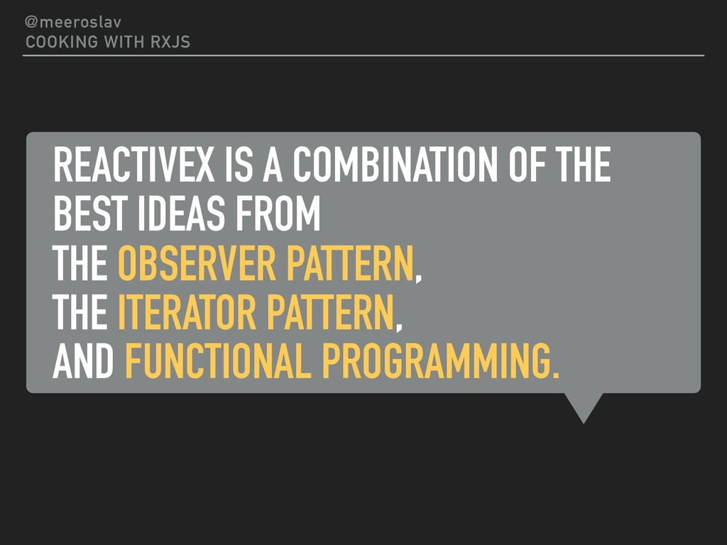 REACTIVEX IS A COMBINATION OF THE BEST IDEAS FR...