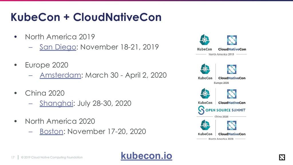 © 2019 Cloud Native Computing Foundation 17 Kub...