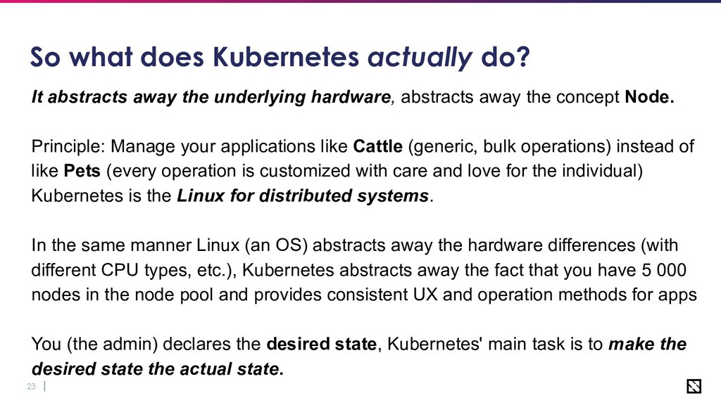 23 So what does Kubernetes actually do? It abst...