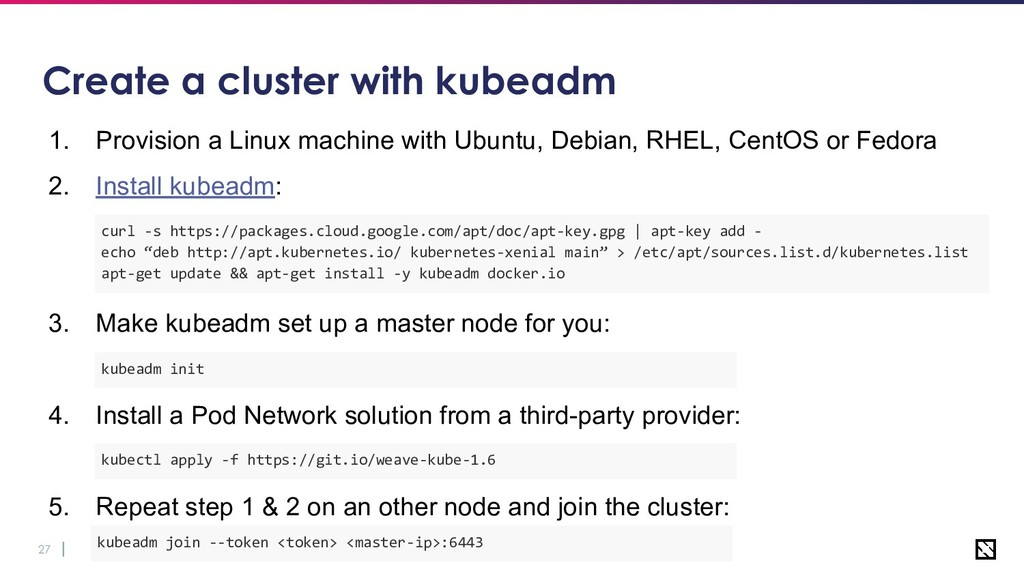 27 Create a cluster with kubeadm 1. Provision a...