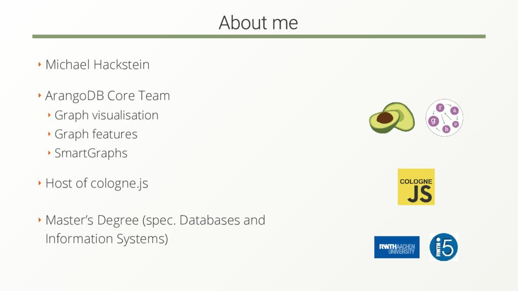 ‣ Michael Hackstein ‣ ArangoDB Core Team ‣ Grap...