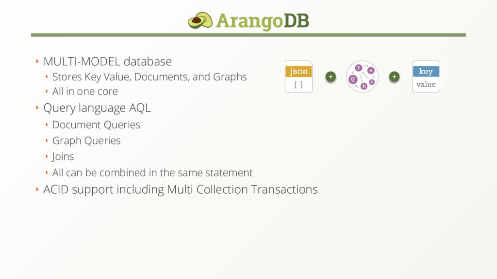 ‣ MULTI-MODEL database ‣ Stores Key Value, Docu...