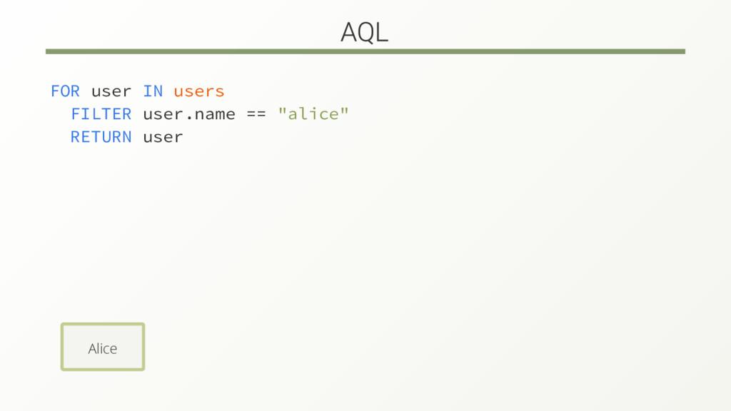 "FOR user IN users FILTER user.name == ""alice"" R..."