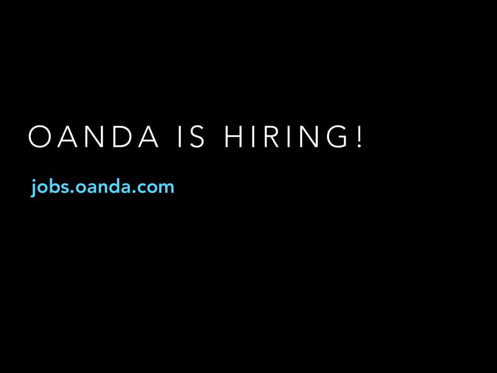 O A N D A I S H I R I N G ! jobs.oanda.com