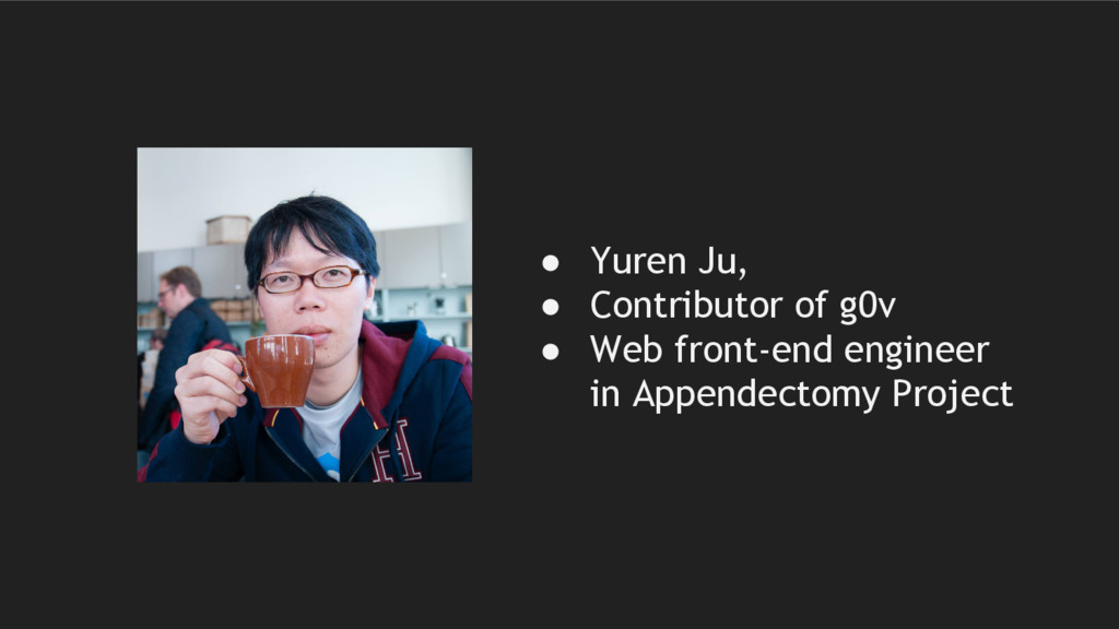 ● Yuren Ju, ● Contributor of g0v ● Web front-en...