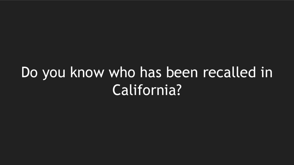 Do you know who has been recalled in California?