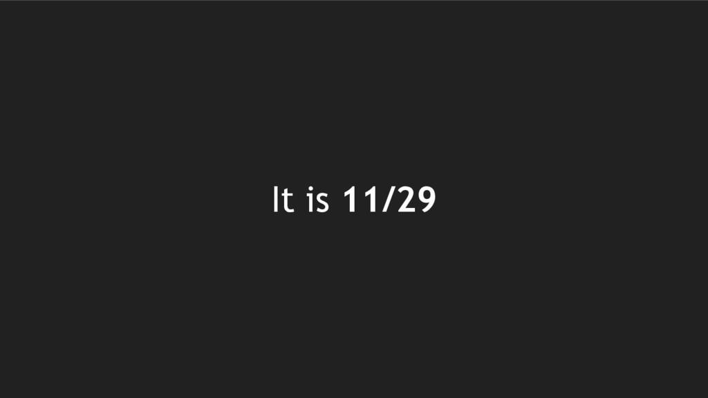 It is 11/29