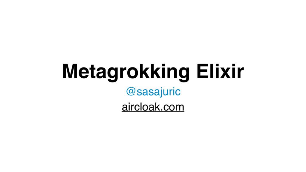 Metagrokking Elixir @sasajuric aircloak.com