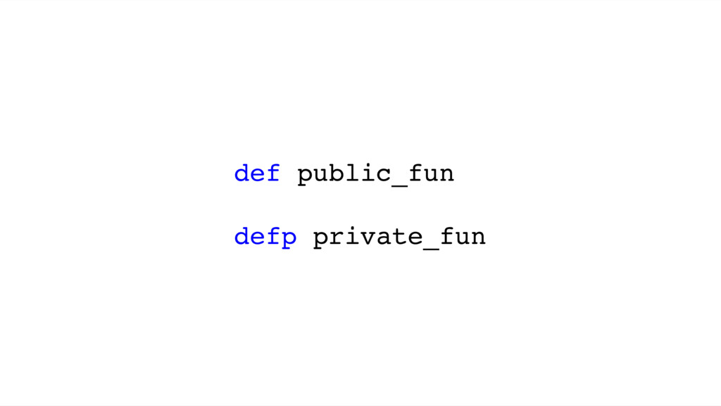 def public_fun defp private_fun