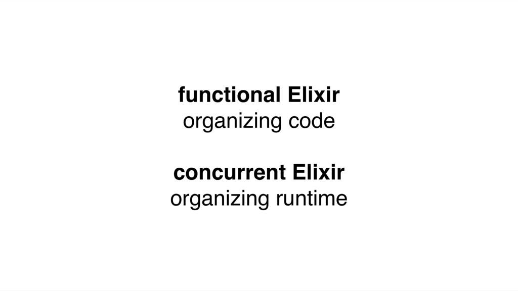 functional Elixir organizing code concurrent El...