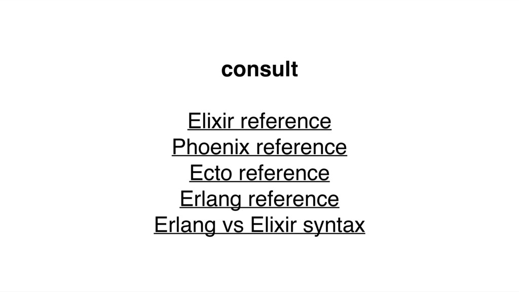 consult Elixir reference Phoenix reference Ecto...