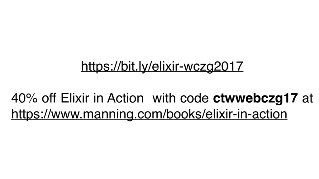 https://bit.ly/elixir-wczg2017 40% off Elixir i...