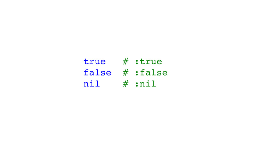 true # :true false # :false nil # :nil