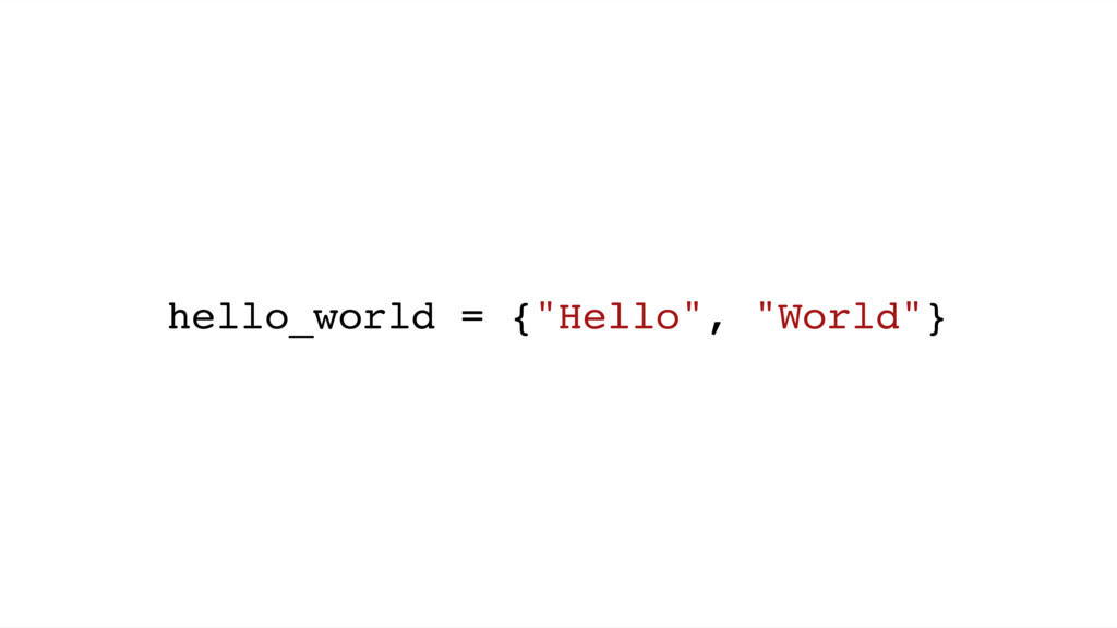 "hello_world = {""Hello"", ""World""}"