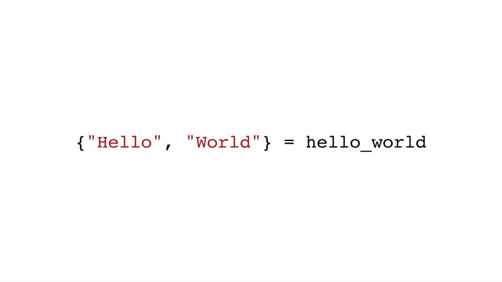 "{""Hello"", ""World""} = hello_world"