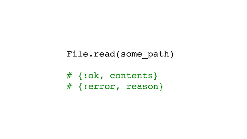 File.read(some_path) # {:ok, contents} # {:erro...