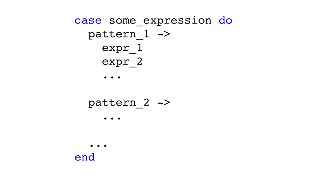 case some_expression do pattern_1 -> expr_1 exp...