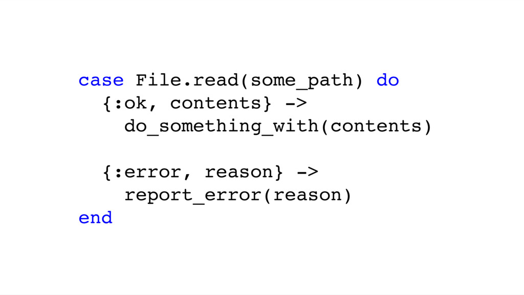 case File.read(some_path) do {:ok, contents} ->...