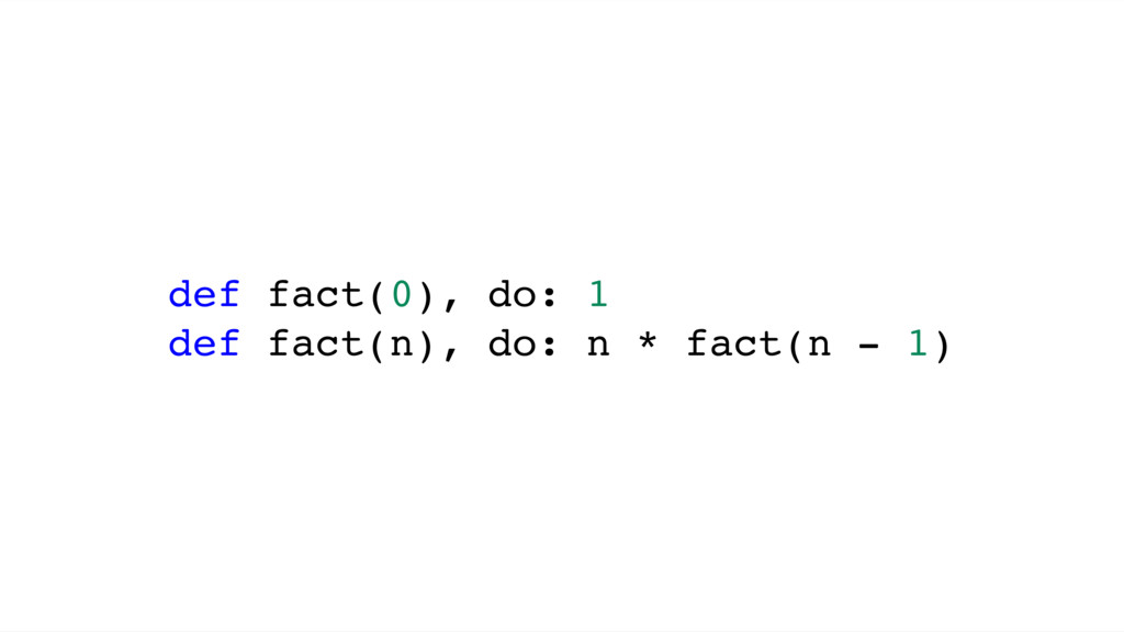 def fact(0), do: 1 def fact(n), do: n * fact(n ...