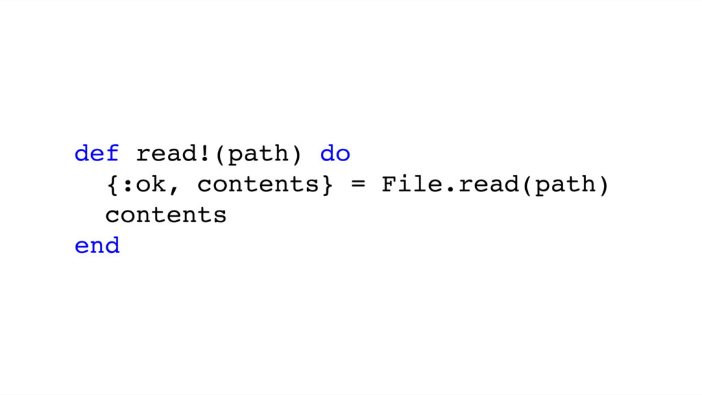 def read!(path) do {:ok, contents} = File.read(...