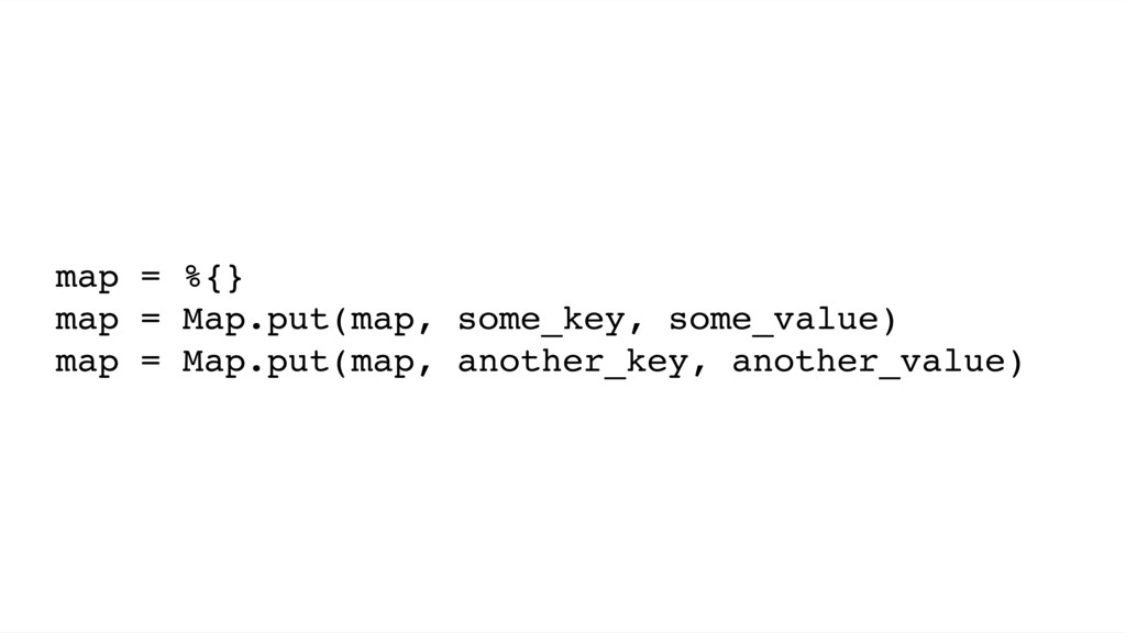 map = %{} map = Map.put(map, some_key, some_val...