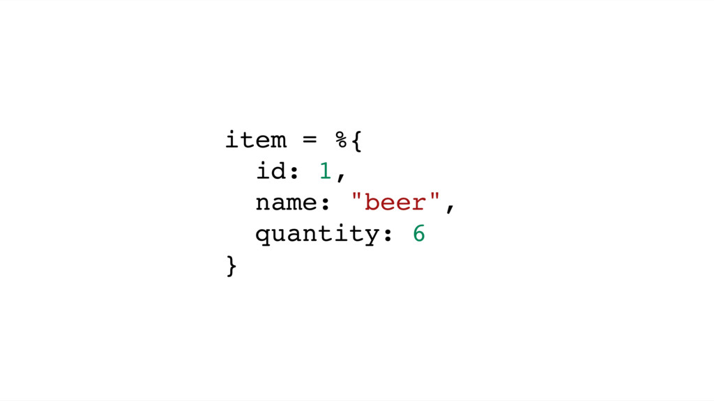 "item = %{ id: 1, name: ""beer"", quantity: 6 }"