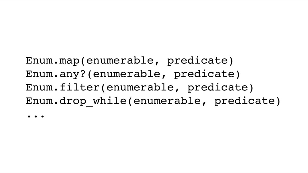 Enum.map(enumerable, predicate) Enum.any?(enume...