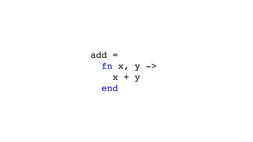 add = fn x, y -> x + y end