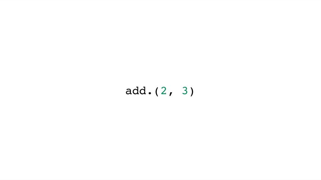 add.(2, 3)