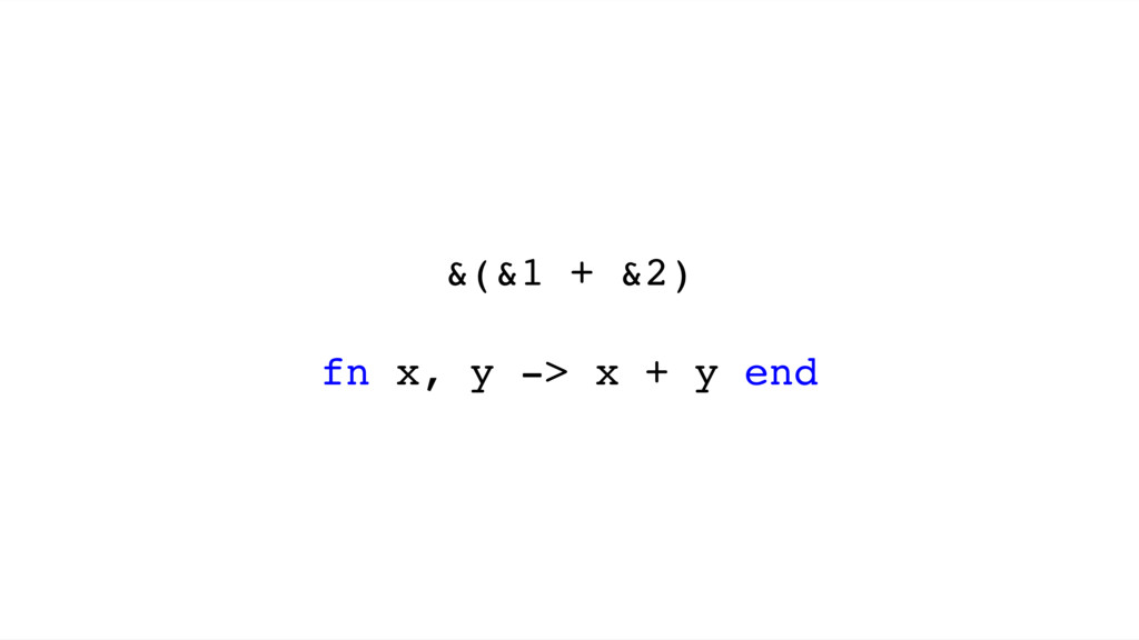 &(&1 + &2) fn x, y -> x + y end