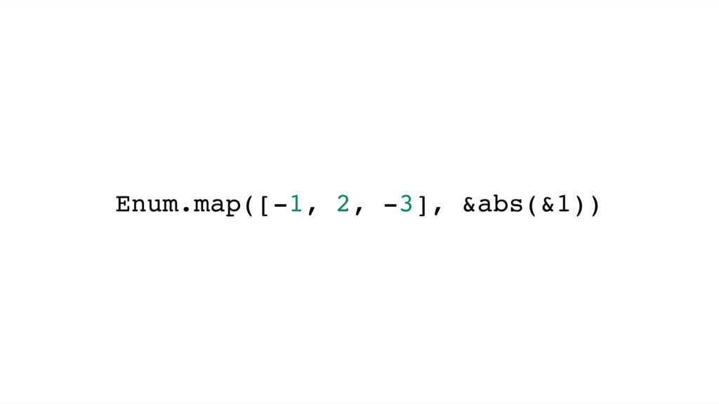 Enum.map([-1, 2, -3], &abs(&1))