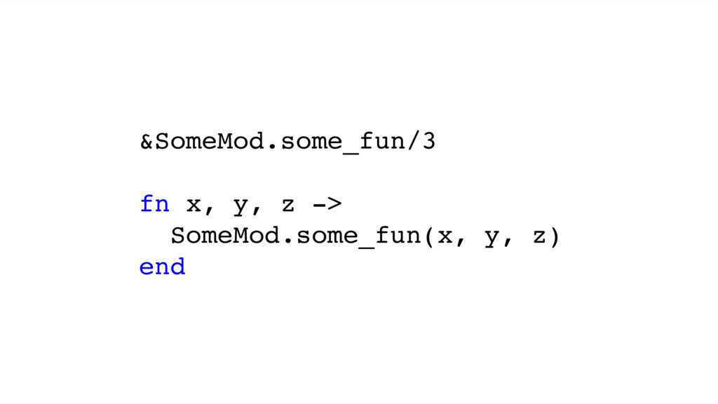 &SomeMod.some_fun/3 fn x, y, z -> SomeMod.some_...