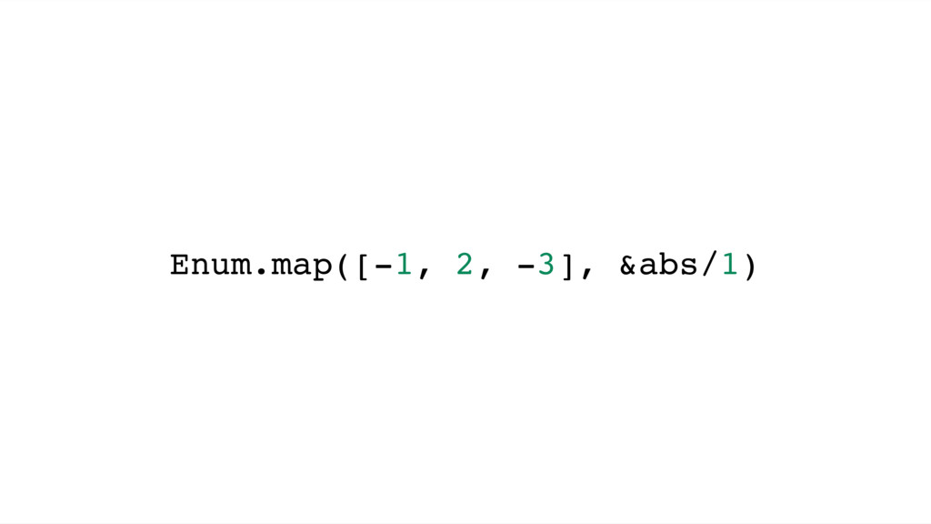 Enum.map([-1, 2, -3], &abs/1)